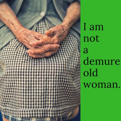 I am not ademure oldwoman.